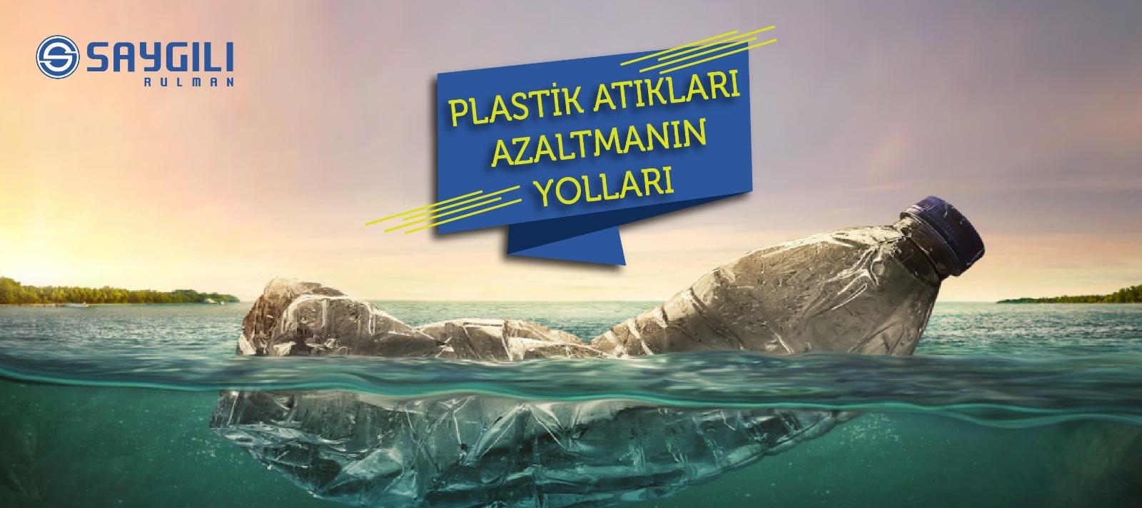 PLASTİK ATIKLARI AZALTMANIN YOLLARI